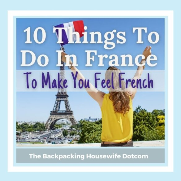 10 THINGS TO DO IN FRANCE TO MAKE YOU FEEL FRENCH THE BACKPACKING HOUSEWIFE