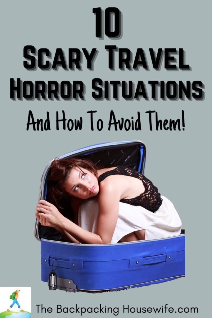 10 Scary Travel Horror Situations The Backpacking Housewife